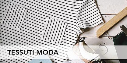 Tessuti moda di alta qualità per realizzare creazioni fai da te sempre al passo con i tempi.